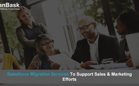 Salesforce Migration Services To Support Sales & Marketing Efforts