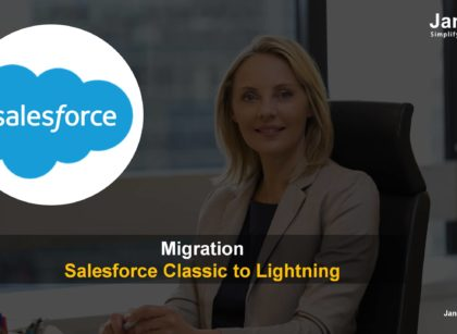 Migration From Salesforce Classic to Salesforce Lightning