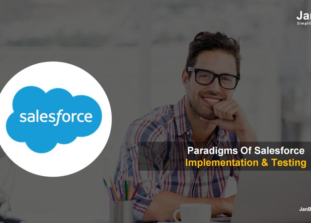 Paradigms of Salesforce Implementation & Testing