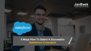 5 Ways How To Select A Successful Salesforce Consultant