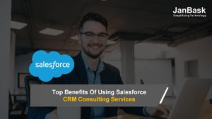 Top Benefits Of Using Salesforce CRM Consulting Services