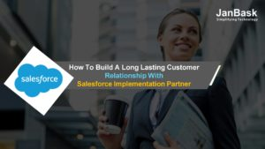 How To Build A Long Lasting Customer Relationship With Salesforce Implementation Partner