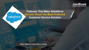 Features That Make Salesforce Service Cloud The Most Preferred Customer Service Solution