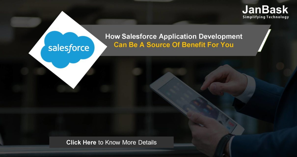 How Salesforce Application Development Can Be A Source Of Benefit For You