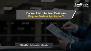 Do You Feel Like Your Business Require Custom Application?
