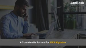6 Considerable Factors For AWS Migration