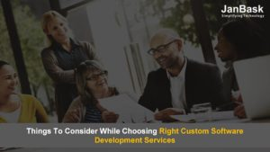 Things To Consider While Choosing Right Custom Software Development Services