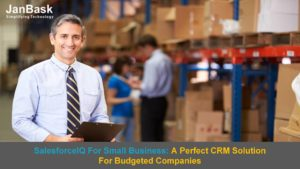 SalesforceIQ For Small Business: A Perfect CRM Solution For Budgeted Companies