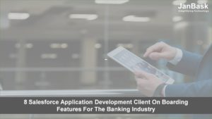 8 Salesforce Application Development Client On Boarding Features For The Banking Industry