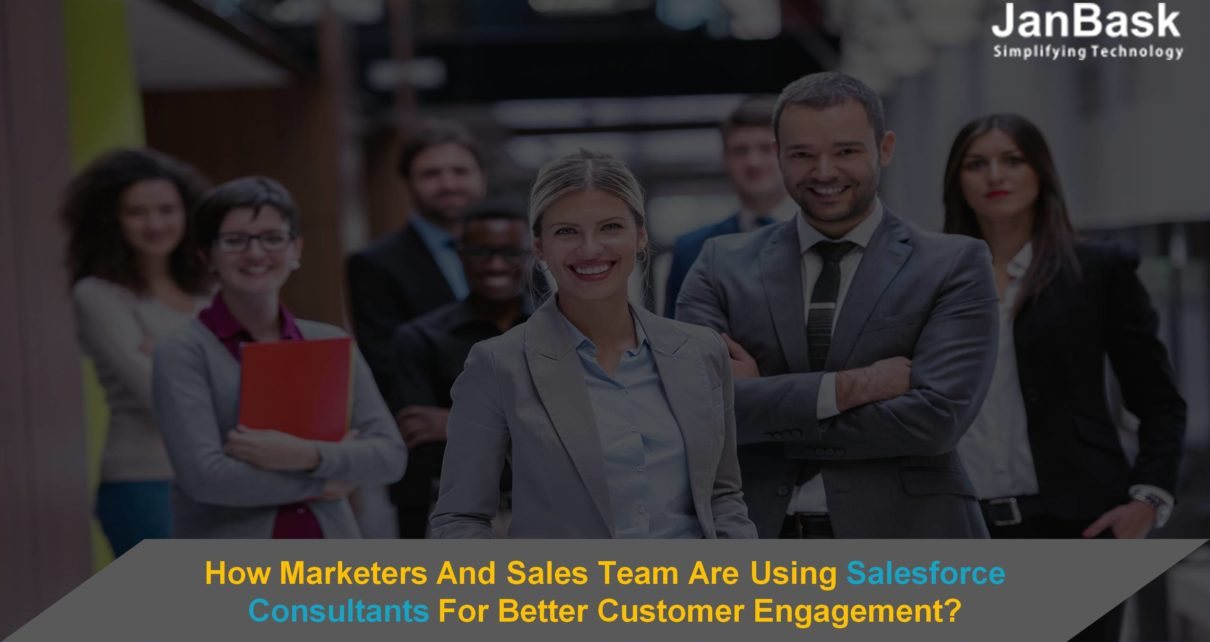 How Marketers And Sales Team Are Using Salesforce Consultants For Better Customer Engagement?