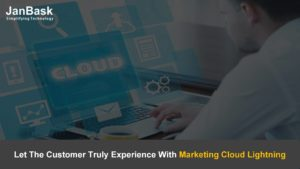 Let The Customer Truly Experience With Marketing Cloud Lightning