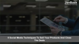 5 Social Media Techniques to Sell Your Products and Close the Deals