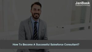 How To Become A Successful Salesforce Consultant?