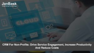 CRM For Non-Profits: Drive Service Engagement, Increase Productivity And Reduce Costs