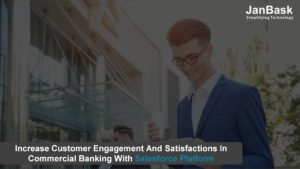 Increase Customer Engagement And Satisfactions In Commercial Banking With Salesforce Platform