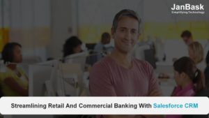 Streamlining Retail And Commercial Banking With Salesforce CRM