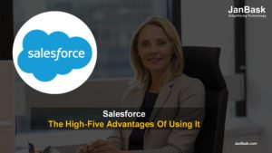 Salesforce And The High-Five Advantages Of Using It