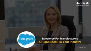 Salesforce for Manufacturers – A Right Boost to your Industry
