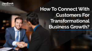How to Connect with Customers for Transformational Business Growth?