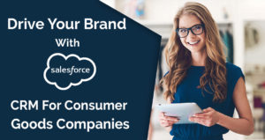 Drive your Brand with Salesforce CRM for Consumer Goods Companies