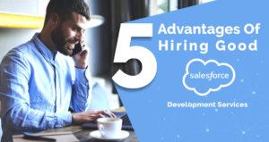 Five Advantages of Hiring Good Salesforce Development Services
