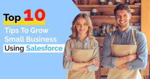 Top 10 Tips to Grow Small Business Using Salesforce