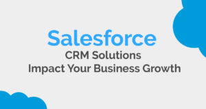 How can Salesforce CRM Solutions Impact your Business Growth?