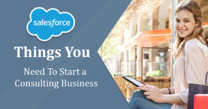 Things You Need to Start a Salesforce Consulting Business