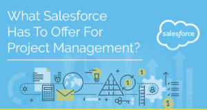 What Salesforce has to offer for Project Management?