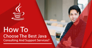 How to Choose the Best Java Consulting and Support Services?