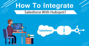 How to Integrate Salesforce with Hubspot?