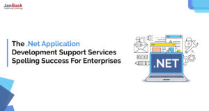 The .Net Application Development Support Services Spelling Success for Enterprises