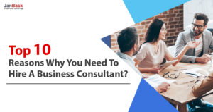 Top 10 Reasons Why You Need to Hire a Business Consultant?