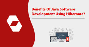 What Are The Benefits Of Java Software Development Using Hibernate?