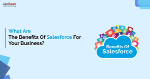 What Are The Benefits Of Salesforce For Your Business?