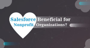 Is Salesforce Beneficial for Nonprofit Organizations?