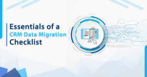 Essentials of a CRM Data Migration Checklist