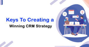 Keys To Creating a Winning CRM Strategy