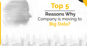 Top 5 Reasons Why Company is moving to Big Data?