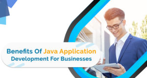 Benefits of Java Application Development for Businesses