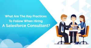 What Are The Key Practices To Follow When Hiring A Salesforce Consultant?