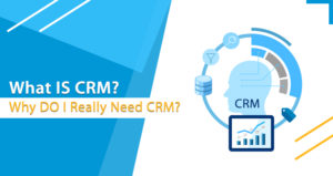 What IS CRM? Why DO I Really Need CRM?