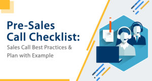 Pre-Sales Call Checklist: Sales Call Best Practices & Plan with Example