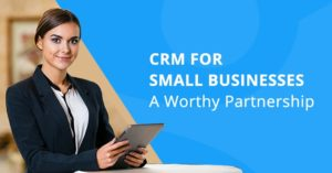 CRM for Small Businesses- A Worthy Partnership