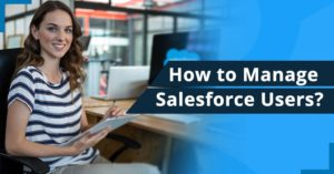 How to Manage Salesforce Users?