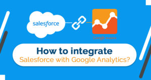 How to integrate Salesforce with Google Analytics?