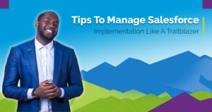Tips To Manage Salesforce Implementation Like A Trailblazer