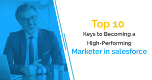 Top 10 Keys to Becoming a High-Performing Marketer in salesforce