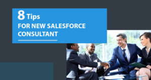 Top 8 Tips for New Salesforce Consultant