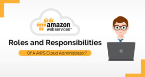 What are the Roles and Responsibilities of an AWS Cloud Administrator?